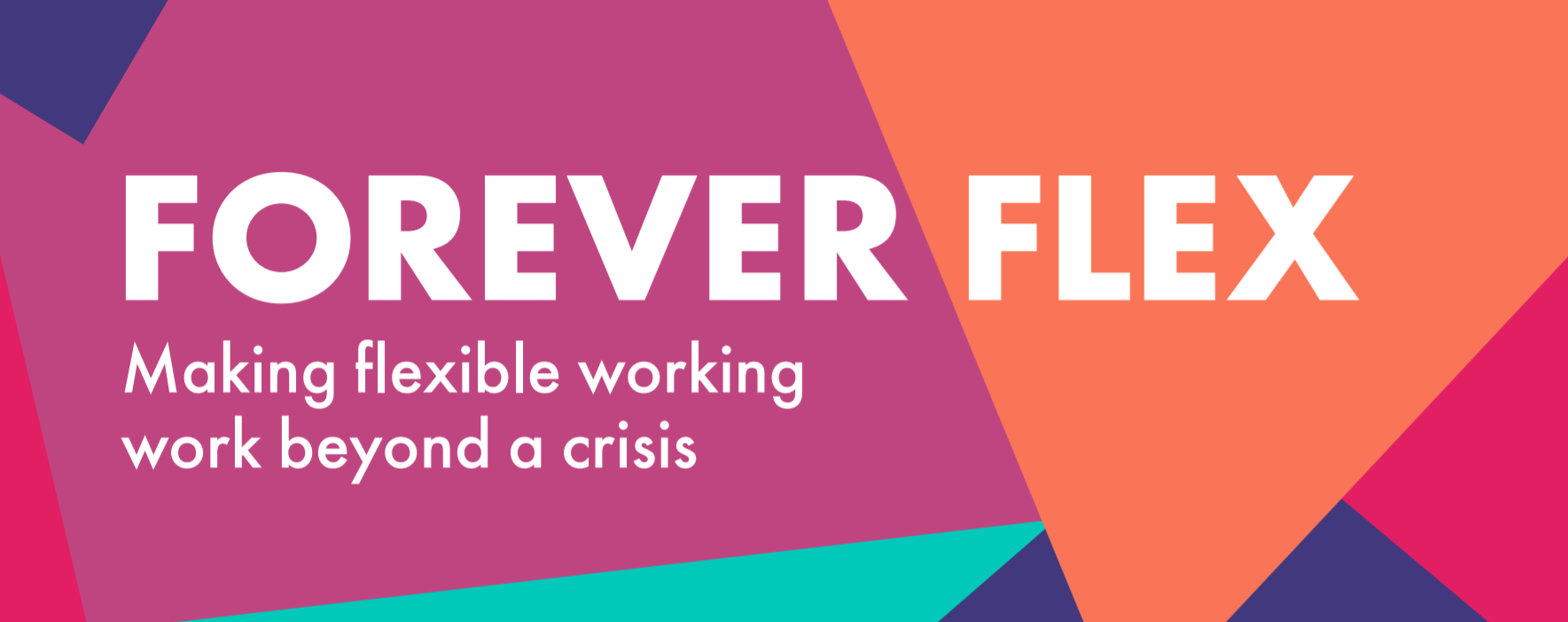 FOREVER FLEX Making flexible working work beyond a crisis